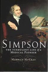 Simpson, The Turbulent Life of a Medical Pioneer by Morrice McCrae
